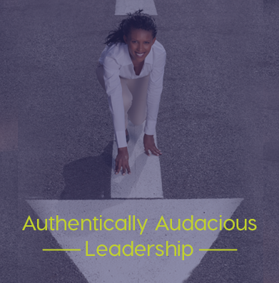 Authentically Audacious Leadership